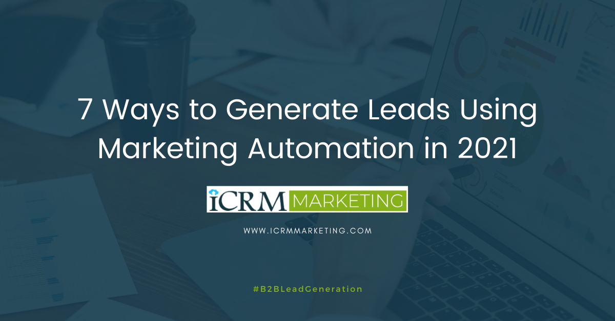 7 Ways to Generate Leads Using Marketing Automation in 2021